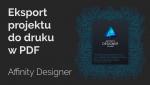 Affinity Designer: jak wyeksportować PDF dodruku?