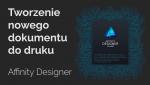 Affinity Designer: tworzenie nowego dokumentu dodruku