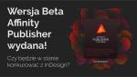 Affinity Publisher wydany. Czyzagrozi Adobe?