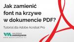 Jak zamienić font nakrzywe wpliku PDF?