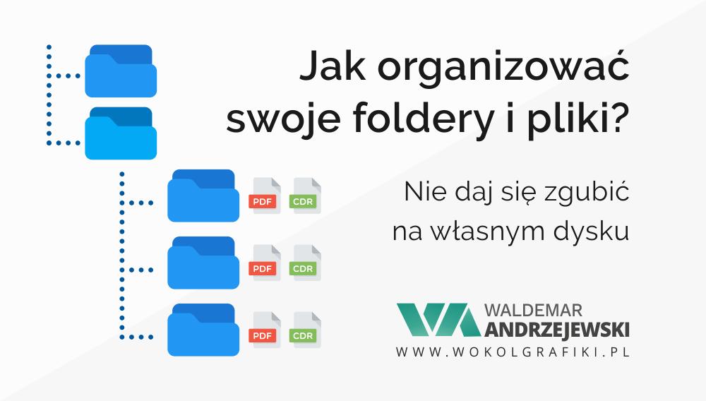 Jak organizować foldery i pliki, by szybko znaleźć to czego szukasz