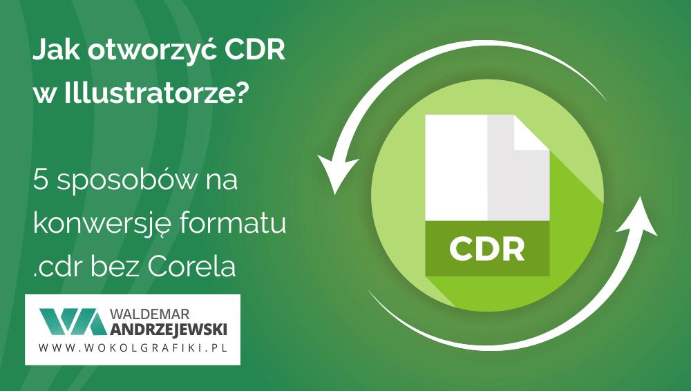 Jak otworzyć CDR w Illustratorze 5 sposobów na konwersję CDR bez Corela